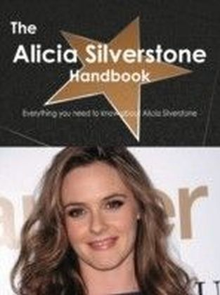 Alicia Silverstone Handbook - Everything you need to know about Alicia Silverstone