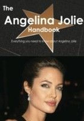 Angelina Jolie Handbook - Everything you need to know about Angelina Jolie