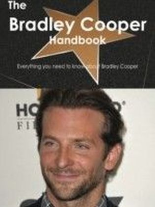 Bradley Cooper Handbook - Everything you need to know about Bradley Cooper