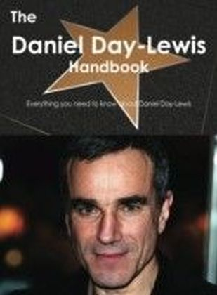 Daniel Day-Lewis Handbook - Everything you need to know about Daniel Day-Lewis