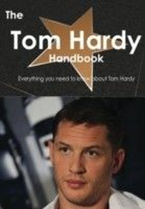 Tom Hardy Handbook - Everything you need to know about Tom Hardy