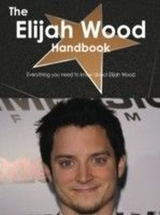 Elijah Wood Handbook - Everything you need to know about Elijah Wood