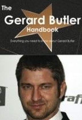 Gerard Butler Handbook - Everything you need to know about Gerard Butler