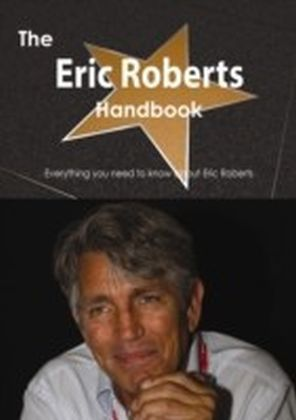 Eric Roberts Handbook - Everything you need to know about Eric Roberts