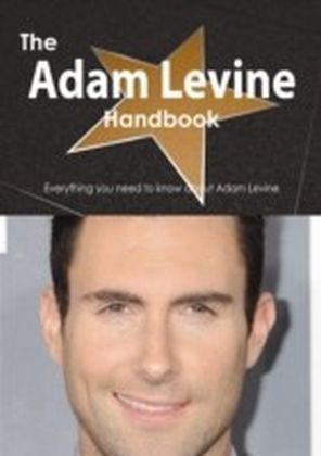 Adam Levine Handbook - Everything you need to know about Adam Levine
