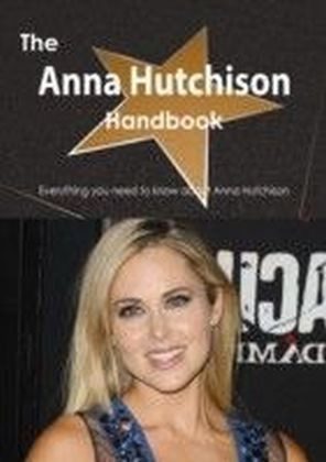 Anna Hutchison Handbook - Everything you need to know about Anna Hutchison
