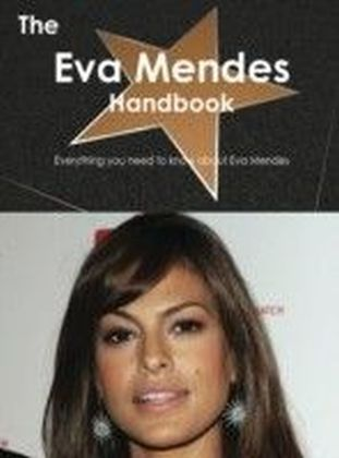 Eva Mendes Handbook - Everything you need to know about Eva Mendes