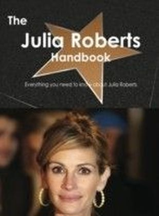Julia Roberts Handbook - Everything you need to know about Julia Roberts