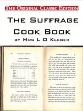 Suffrage Cook Book, compiled by Mrs L O Kleber - The Original Classic Edition