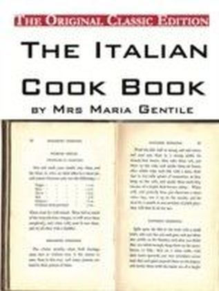 Italian Cook Book, by Mrs Maria Gentile - The Original Classic Edition