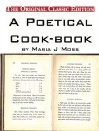Poetical Cook-book, by Maria J Moss - The Original Classic Edition