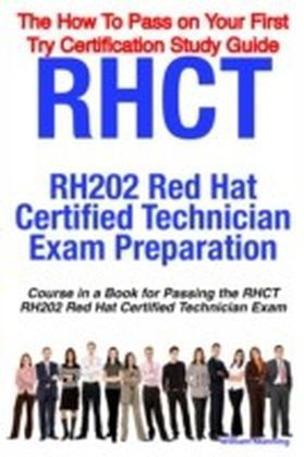 RHCT - RH202 Red Hat Certified Technician Certification Exam Preparation Course in a Book for Passing the RHCT - RH202 Red Hat Certified Technician Exam - The How To Pass on Your First Try Certification Study Guide