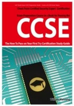 CCSE Check Point Certified Security Expert Exam Preparation Course in a Book for Passing the CCSE Certified Exam - The How To Pass on Your First Try Certification Study Guide