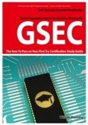 GSEC GIAC Security Essential Certification Exam Preparation Course in a Book for Passing the GSEC Certified Exam - The How To Pass on Your First Try Certification Study Guide