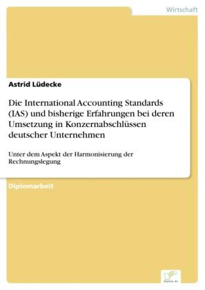 Die International Accounting Standards (IAS) und bisherige Erfahrungen bei deren Umsetzung in Konzernabschlüssen deutscher Unternehmen