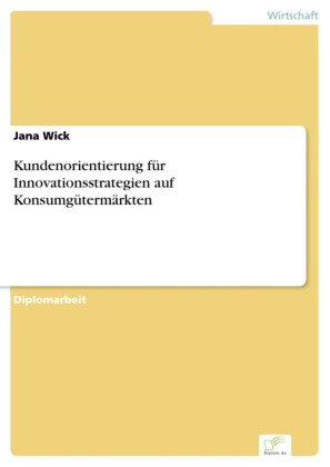 Kundenorientierung für Innovationsstrategien auf Konsumgütermärkten
