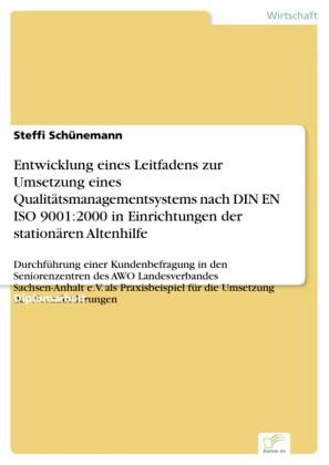 Entwicklung eines Leitfadens zur Umsetzung eines Qualitätsmanagementsystems nach DIN EN ISO 9001:2000 in Einrichtungen der stationären Altenhilfe
