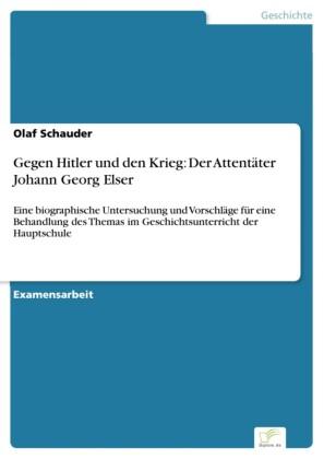 Gegen Hitler und den Krieg: Der Attentäter Johann Georg Elser