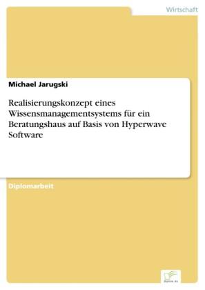Realisierungskonzept eines Wissensmanagementsystems für ein Beratungshaus auf Basis von Hyperwave Software