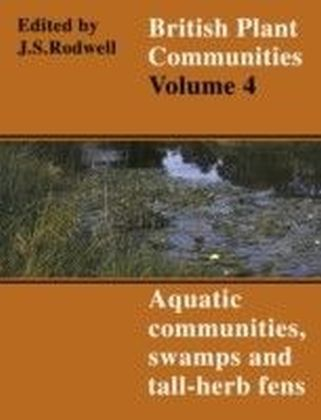 British Plant Communities: Volume 4, Aquatic Communities, Swamps and Tall-Herb Fens