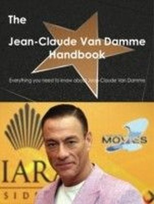 Jean-Claude Van Damme Handbook - Everything you need to know about Jean-Claude Van Damme