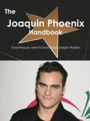 Joaquin Phoenix Handbook - Everything you need to know about Joaquin Phoenix