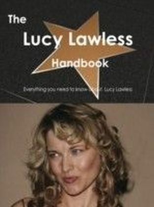 Lucy Lawless Handbook - Everything you need to know about Lucy Lawless