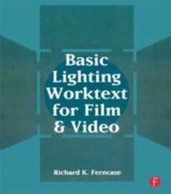 Basic Lighting Worktext for Film and Video