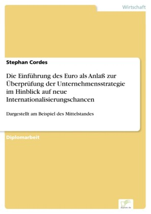 Die Einführung des Euro als Anlaß zur Überprüfung der Unternehmensstrategie im Hinblick auf neue Internationalisierungschancen