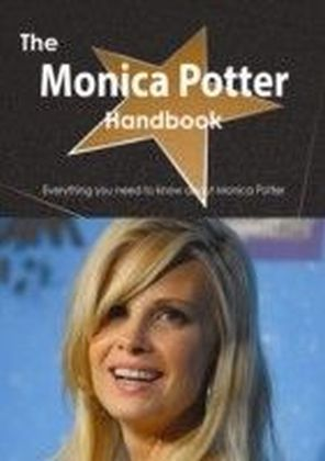 Monica Potter Handbook - Everything you need to know about Monica Potter