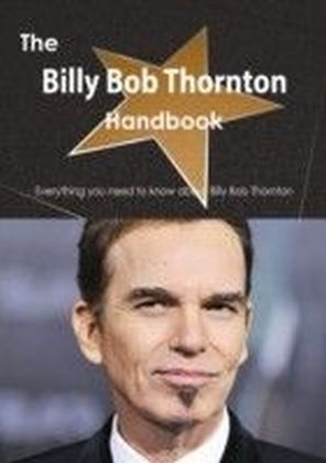 Billy Bob Thornton Handbook - Everything you need to know about Billy Bob Thornton