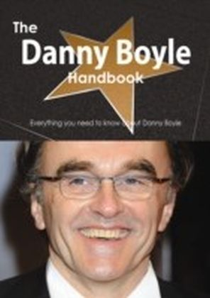 Danny Boyle Handbook - Everything you need to know about Danny Boyle