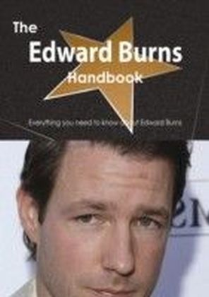 Edward Burns Handbook - Everything you need to know about Edward Burns