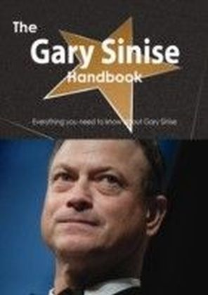 Gary Sinise Handbook - Everything you need to know about Gary Sinise