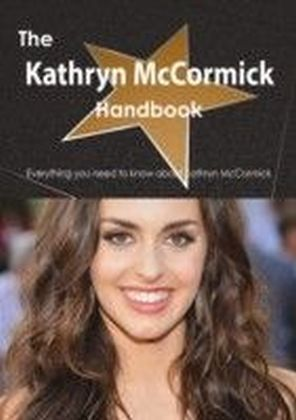 Kathryn McCormick Handbook - Everything you need to know about Kathryn McCormick