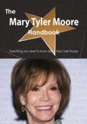 Mary Tyler Moore Handbook - Everything you need to know about Mary Tyler Moore
