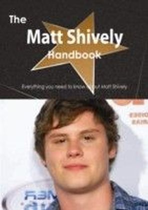 Matt Shively Handbook - Everything you need to know about Matt Shively