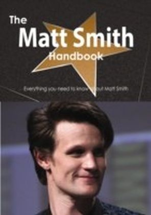Matt Smith Handbook - Everything you need to know about Matt Smith