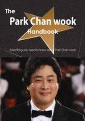 Park Chan wook Handbook - Everything you need to know about Park Chan wook