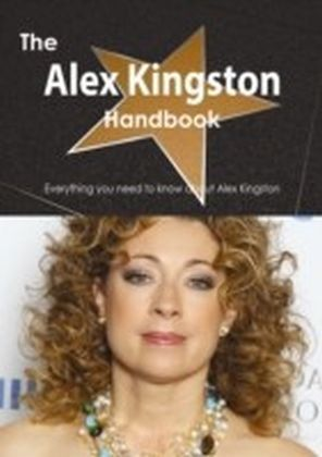 Alex Kingston Handbook - Everything you need to know about Alex Kingston