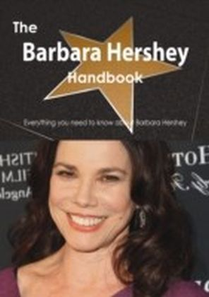 Barbara Hershey Handbook - Everything you need to know about Barbara Hershey