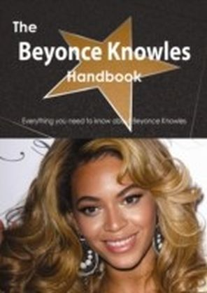 Beyonce Knowles Handbook - Everything you need to know about Beyonce Knowles