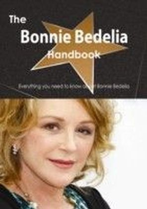 Bonnie Bedelia Handbook - Everything you need to know about Bonnie Bedelia