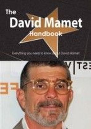 David Mamet Handbook - Everything you need to know about David Mamet