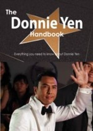 Donnie Yen Handbook - Everything you need to know about Donnie Yen