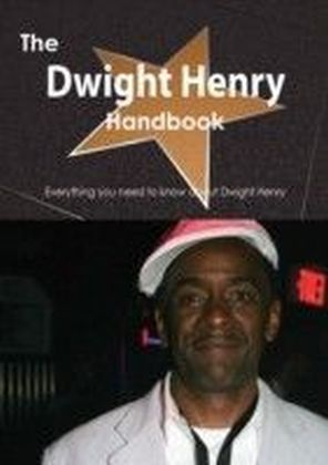 Dwight Henry Handbook - Everything you need to know about Dwight Henry