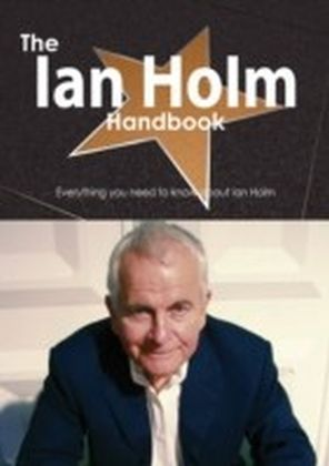 Ian Holm Handbook - Everything you need to know about Ian Holm