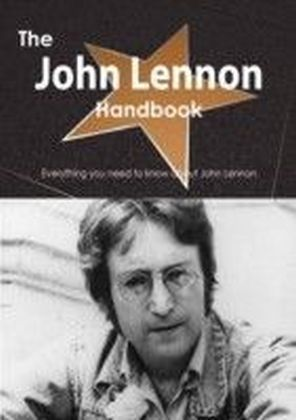 John Lennon Handbook - Everything you need to know about John Lennon