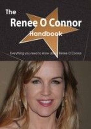 Renee O Connor Handbook - Everything you need to know about Renee O Connor