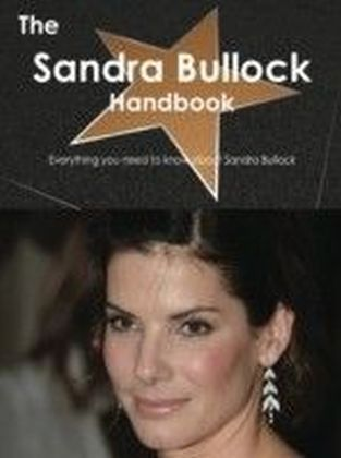 Sandra Bullock Handbook - Everything you need to know about Sandra Bullock